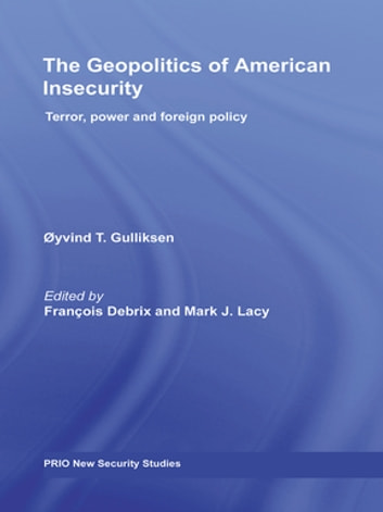 The Geopolitics of American Insecurity - Terror, Power and Foreign Policy ebook by