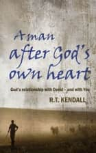 Man After God's Own Heart ebook by Kendall, R T