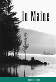 In Maine - Essays on Life's Seasons ebook by John N. Cole