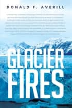 Glacier Fires and Ornaments of Value ebook by Donald F. Averill, TBD