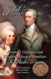 Alexander Hamilton and Elizabeth Schuyler Hamilton ebook by Juliet Waldron