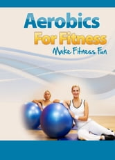 Aerobics for Fitness - Make Fitness Fun ebook by Sven Hyltén-Cavallius