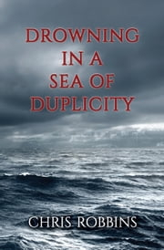 Drowning in a Sea of Duplicity ebook by Chris Robbins