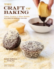 The Craft of Baking - Cakes, Cookies, and Other Sweets with Ideas for Inventing Your Own ebook by Karen DeMasco, Mindy Fox