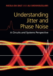 Understanding Jitter and Phase Noise - A Circuits and Systems Perspective 電子書 by Nicola Da Dalt, Ali Sheikholeslami