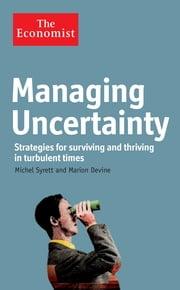 Managing Uncertainty - Strategies for surviving and thriving in turbulent times ebook by Michel Syrett,Marion Devine,The Economist