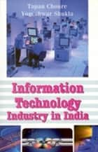 Information Technology Industry In India ebook by Tapan Choure, Yogeshwar Shukla