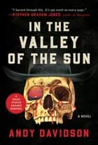 In the Valley of the Sun - A Novel ebook by