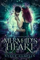 Mermaid's Heart - Dark Sea Academy, #2 ebook by Stacy Claflin