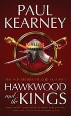 Hawkwood and the Kings - The Collected Monarchies of God, Volume One ebook by Paul Kearney