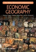 The Wiley-Blackwell Companion to Economic Geography ebook by Jamie Peck, Eric Sheppard, Trevor J. Barnes