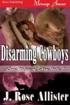 Disarming Cowboys ebook by J. Rose Allister