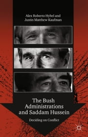 The Bush Administrations and Saddam Hussein - Deciding on Conflict ebook by A. Hybel, J. Kaufman