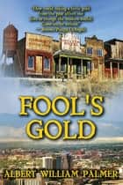 Fool's Gold ebook by Albert William Palmer