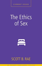 The Ethics of Sex - A Zondervan Digital Short ebook by Scott Rae