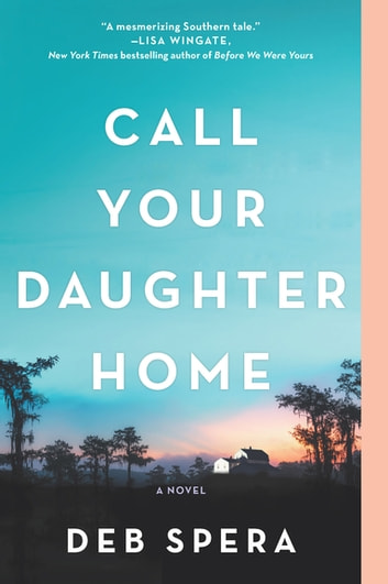 Call Your Daughter Home - A Novel ebook by Deb Spera