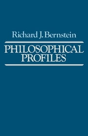 Philosophical Profiles - Essays in a Pragmatic Mode ebook by Richard J. Bernstein