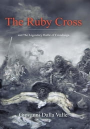 The Ruby Cross - and The Legendary Battle of Covadonga ebook by Giovanni Dalla-Valle