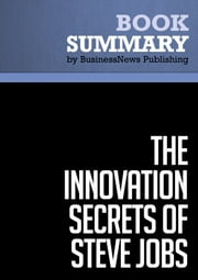 Summary: The Innovation Secrets of Steve Jobs - Carmine Gallo - Insanely Different Principles for Breakthrough Success ebook by BusinessNews Publishing