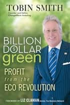 Billion Dollar Green - Profit from the Eco Revolution eBook by Tobin Smith, Liz Claman