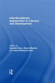 Interdisciplinary approaches to literacy and development ebook by Kaushik Basu,Bryan Maddox,Anna Robinson-Pant