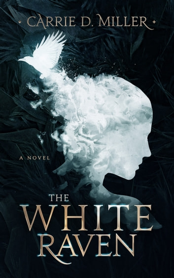 The White Raven ebook by Carrie D. Miller