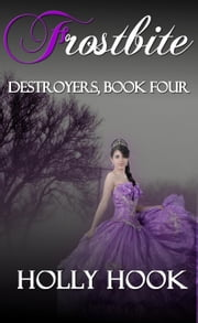 Frostbite - Destroyers Series, #4 ebook by Holly Hook