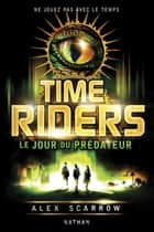Time Riders - Tome 2 ebook by Alex Scarrow