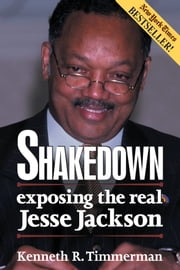 Shakedown - Exposing the Real Jesse Jackson ebook by Kenneth R. Timmerman