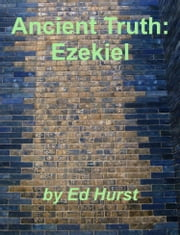 Ancient Truth: Ezekiel ebook by Ed Hurst