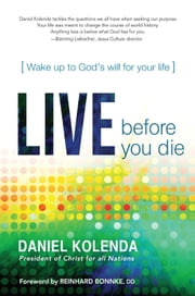 Live Before You Die - Wake up to God's will for your life ebook by Daniel Kolenda