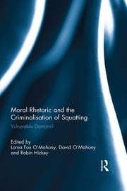 Moral Rhetoric and the Criminalisation of Squatting - Vulnerable Demons? ebook by Lorna Fox O'Mahony,David O'Mahony,Robin Hickey