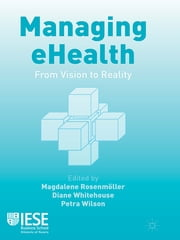 Managing eHealth - From Vision to Reality ebook by Magdalene Rosenmöller,Diane Whitehouse,Petra Wilson