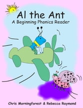 Al the Ant - A Beginning Phonics Reader ebook by Chris Morningforest,Rebecca Raymond