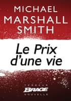 Le Prix d'une vie ebook by Michael Marshall Smith