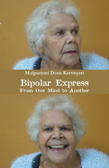 Bipolar Express - From One Mind to Another ebook by Mulpurinni Doris Kartinyeri