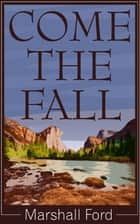 Come The Fall ebook by Marshall Ford