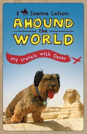 Ahound the World - My Travels with Oscar ebook by Joanne Lefson