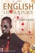English Literature - A Student Guide eBook by Martin Stephen
