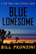 Blue Lonesome eBook by Bill Pronzini