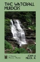 The Waterfall Murders ebook by John A. Miller, Jr.