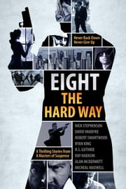 A Killer Thriller Collection: Eight the Hard Way ebook by Nick Stephenson,D. D. Vandyke,David VanDyke,Robert Swartwood,Micheal Maxwell,Alan McDermott,Ryan King,Kay Hadashi,R.S. Guthrie