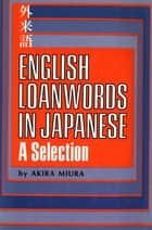 English Loanwords in Japanese - A Selection: Learn Japanese Vocabulary the Easy Way with this Useful Japanese Phrasebook, Dictionary & Grammar Guide ebook by Akira Miura