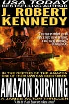Amazon Burning ebook by J. Robert Kennedy