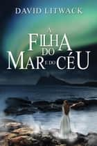 A Filha do Mar e do Céu ebook by David Litwack