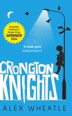 Crongton Knights - Winner of the Guardian Children's Fiction Prize ebook by Alex Wheatle