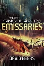 The Singularity: Emissaries - A Thriller - The Singularity, #3 ebook by David Beers