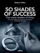 50 Shades of Success - The many shades of Grey - The reason behind the literary phenomenon that shook the world ebook by Graham Collins
