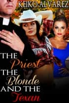The Priest, the Blonde and the Texan ebook by Keiko Alvarez