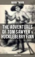 The Adventures of Tom Sawyer & Huckleberry Finn - Complete Edition ebook by Mark Twain